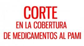 CORTE EN LA COBERTURA DE MEDICAMENTOS AL PAMI